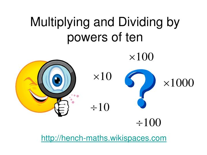 multiplying and dividing by powers of ten n.