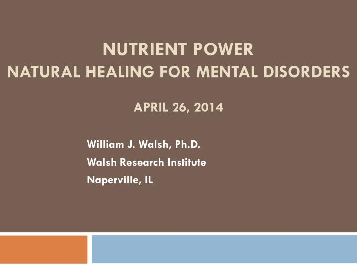 Nutrient power natural healing for mental disorders april 26 2014