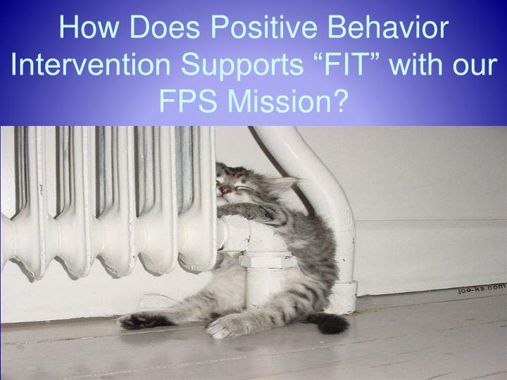 """How Does Positive Behavior Intervention Supports """"FIT"""" with our FPS Mission?"""