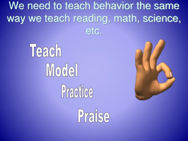 We need to teach behavior the same way we teach reading, math, science, etc.