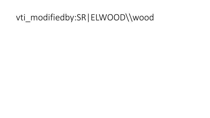 vti_modifiedby:SR ELWOOD\\wood