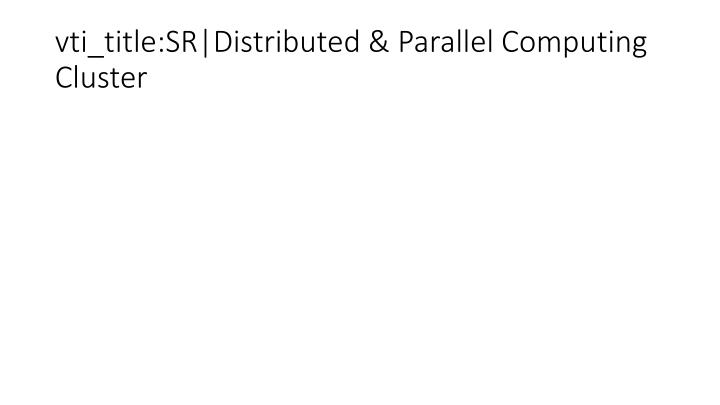 vti_title:SR Distributed & Parallel Computing Cluster