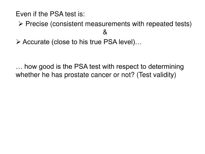 Even if the PSA test is: