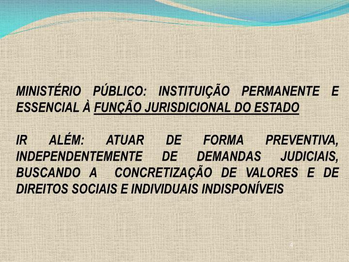 MINISTÉRIO PÚBLICO: INSTITUIÇÃO PERMANENTE E ESSENCIAL À
