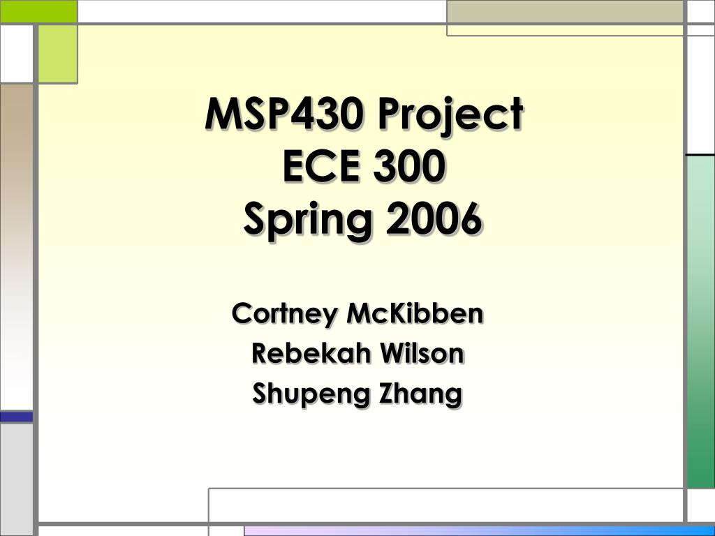 PPT - MSP430 Project ECE 300 Spring 2006 PowerPoint Presentation