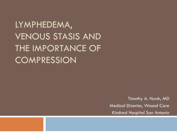 lymphedema venous stasis and the importance of compression n.