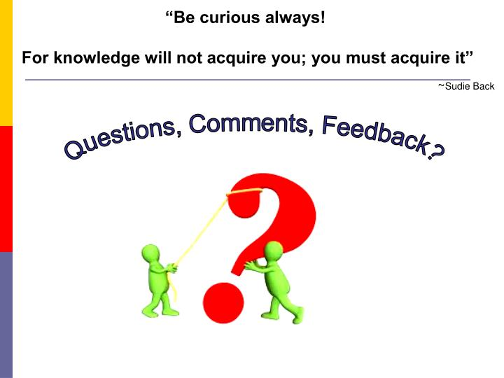 """""""Be curious always!"""