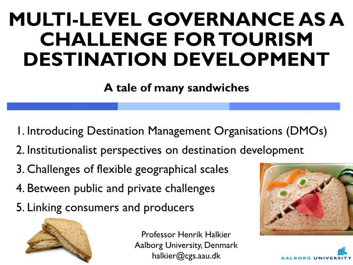 multi level governance as a challenge for tourism destination development a tale of many sandwiches n.