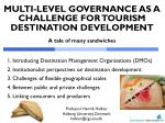 multi level governance as a challenge for tourism destination development a tale of many sandwiches