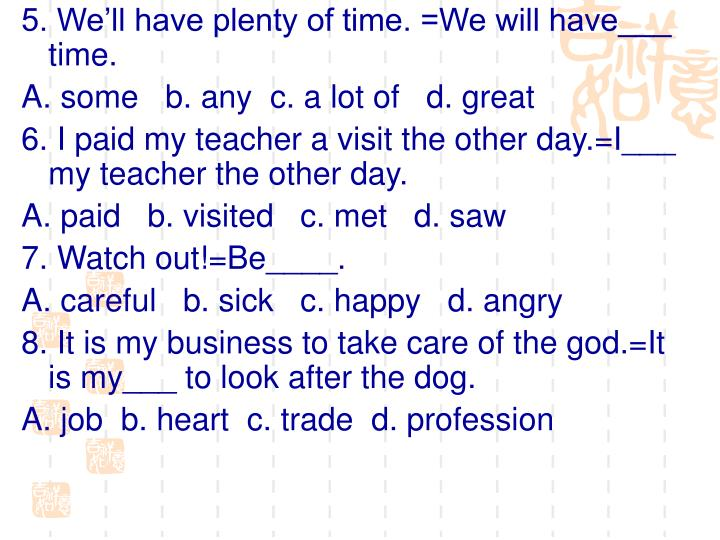 5. We'll have plenty of time. =We will have___ time.