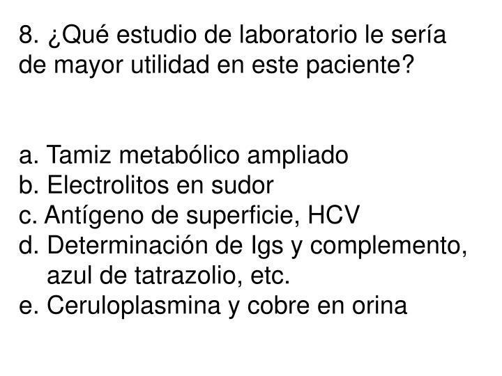 8. ¿Qué estudio de laboratorio le sería
