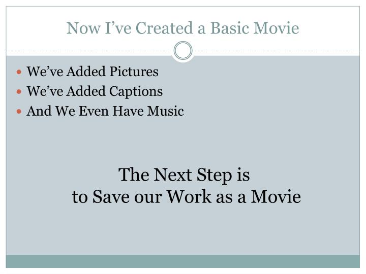 Now I've Created a Basic Movie