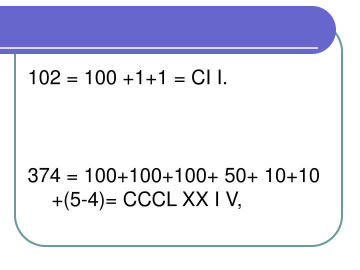 102 = 100 +1+1 = CI