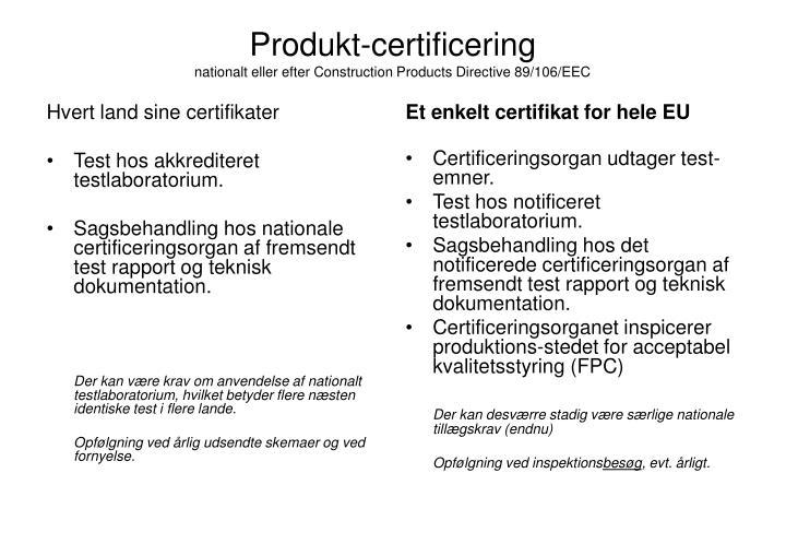 Produkt certificering nationalt eller efter construction products directive 89 106 eec