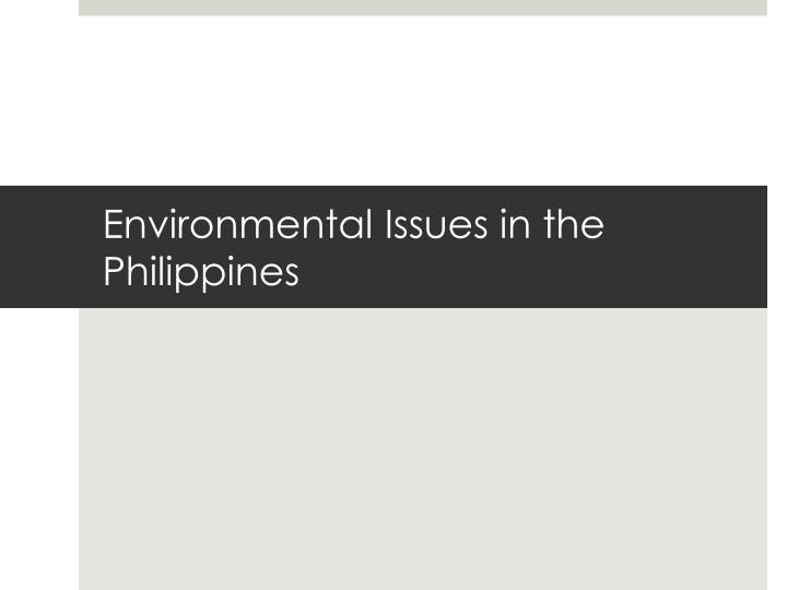 environmental issues in the philippines These environmental problems can attract disaster anytime what we can do as citizens is to do what we can to alleviate these problems simple acts like cleaning, recycling and planting trees are always a good start also, strict implementation of republic act 9003 or the ecological solid waste management act of 2000 should be made.