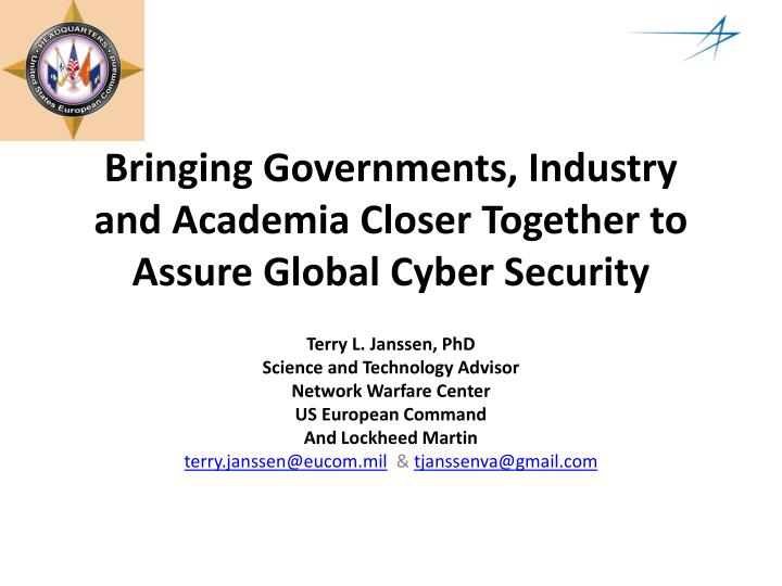 bringing governments industry and academia closer together to assure global cyber security n.