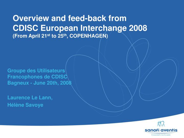 overview and feed back from cdisc european interchange 2008 from april 21 st to 25 th copenhagen n.