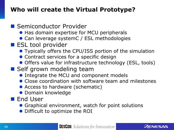Who will create the Virtual Prototype?