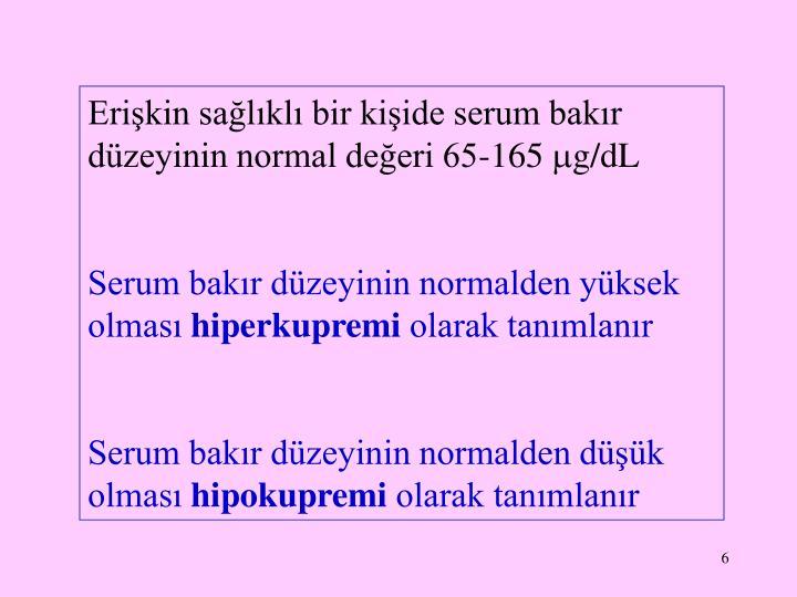 Erişkin sağlıklı bir kişide serum bakır düzeyinin normal değeri 65-165