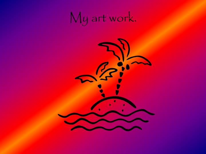 My art work.