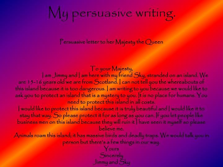 My persuasive writing.