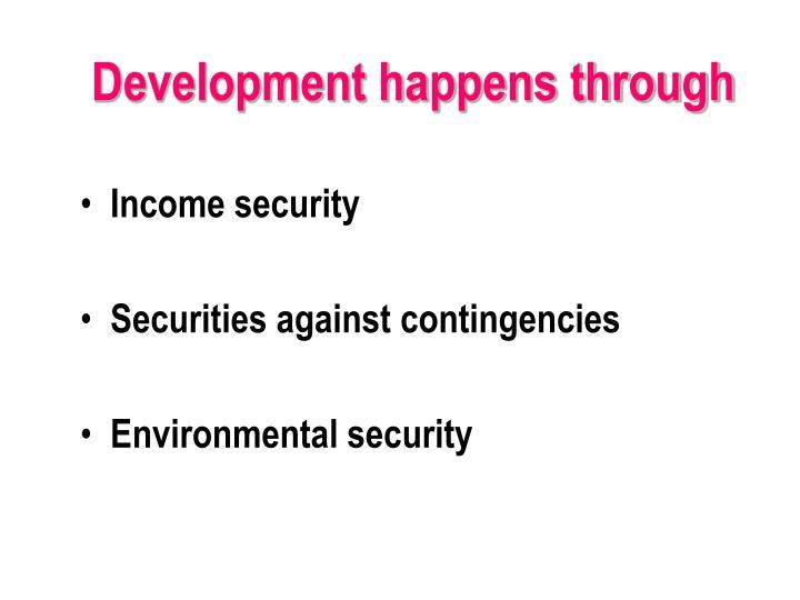 Development happens through
