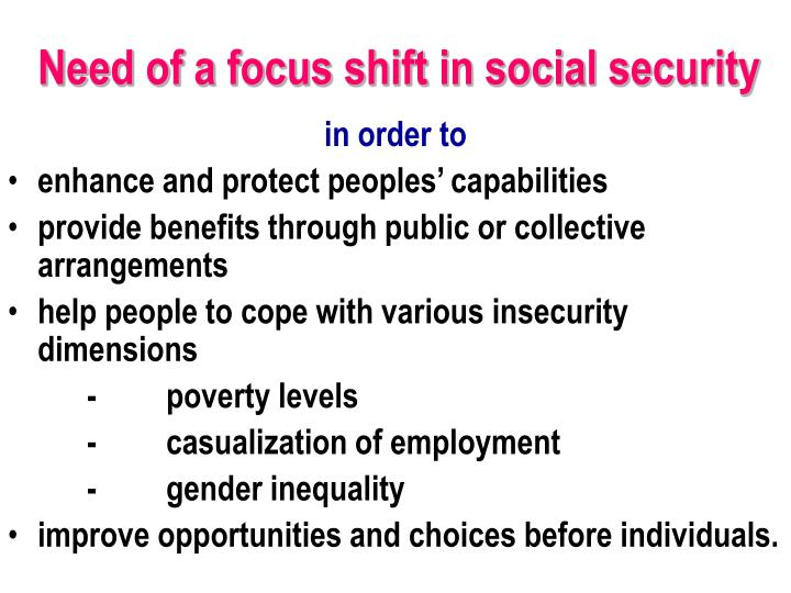 Need of a focus shift in social security