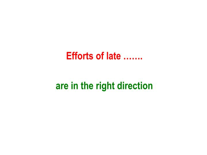 Efforts of late …….