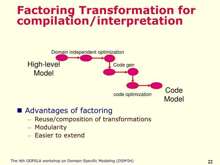 Factoring Transformation for compilation/interpretation