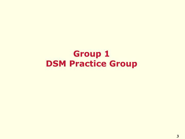 Group 1 dsm practice group