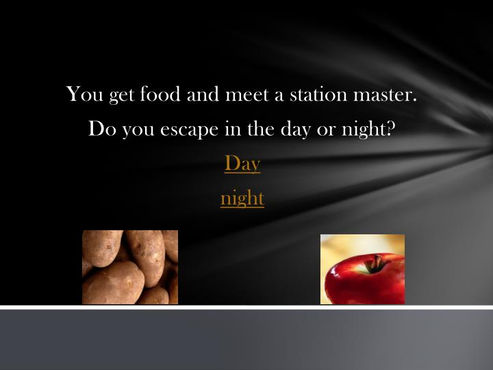 You get food and meet a station master.
