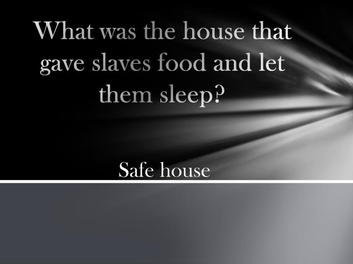 What was the house that gave slaves food and let them sleep?