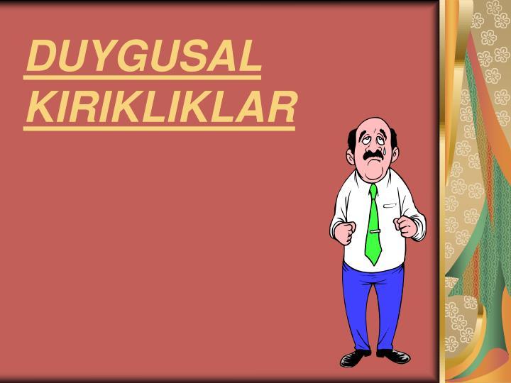 DUYGUSAL KIRIKLIKLAR