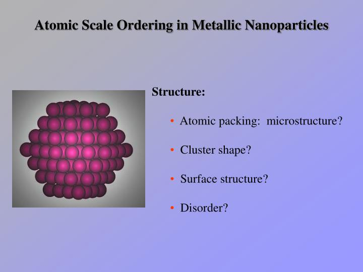 Atomic Scale Ordering in Metallic Nanoparticles
