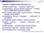 features of typical indian extrusion line