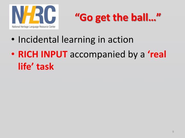 """Go get the ball…"""