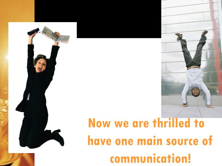 Now we are thrilled to have one main source of communication!