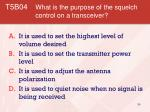 t5b04 what is the purpose of the squelch control on a transceiver