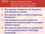 t5c07 what is meant by the terms input and output frequency when referring to repeater operations