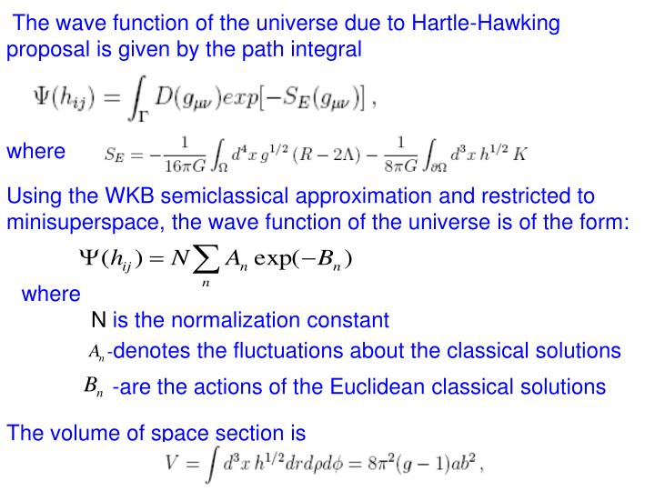 The wave function of the universe due to Hartle-Hawking  proposal is given by the path integral