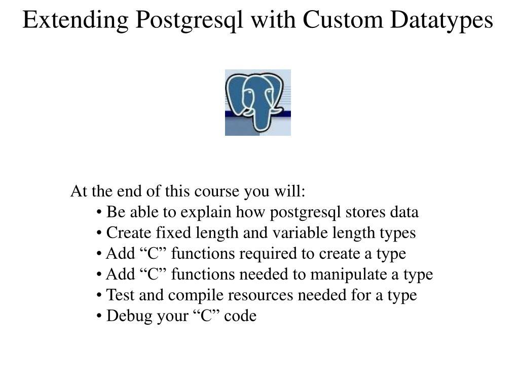 PPT - Adding Custom Types to PostgreSQL PowerPoint