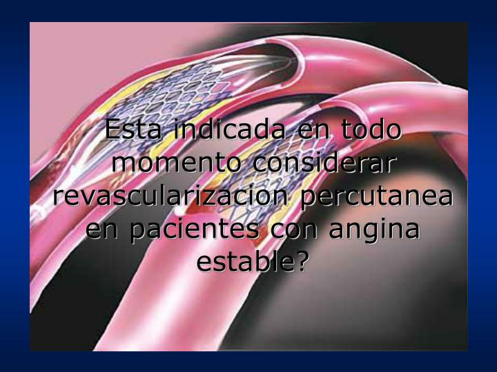 Esta indicada en todo momento considerar revascularizacion percutanea en pacientes con angina estable?