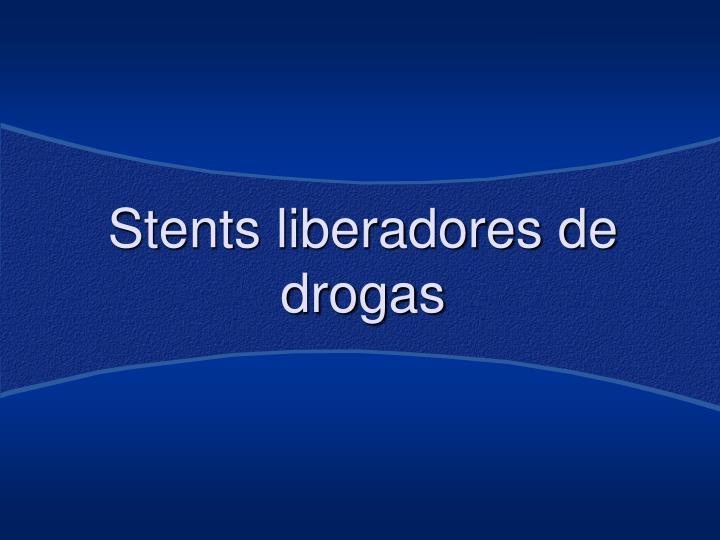 Stents liberadores de drogas