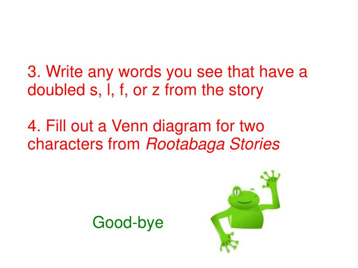 3. Write any words you see that have a doubled s, l, f, or z from the story