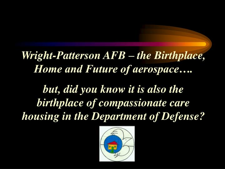 Wright-Patterson AFB – the Birthplace, Home and Future of aerospace….