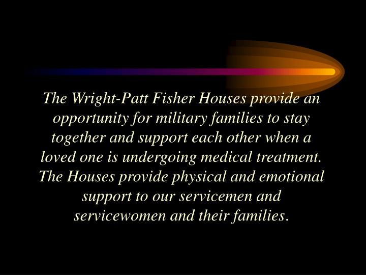 The Wright-Patt Fisher Houses provide an opportunity for military families to stay together and supp...