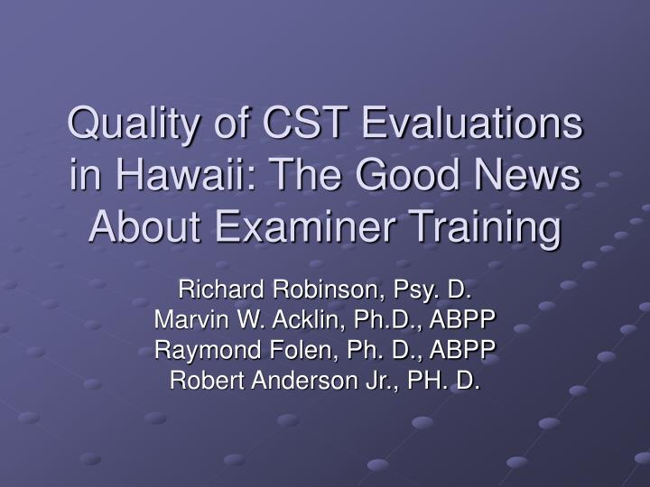 quality of cst evaluations in hawaii the good news about examiner training n.