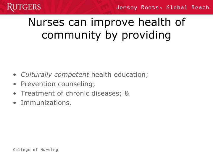 Nurses can improve health of community by providing