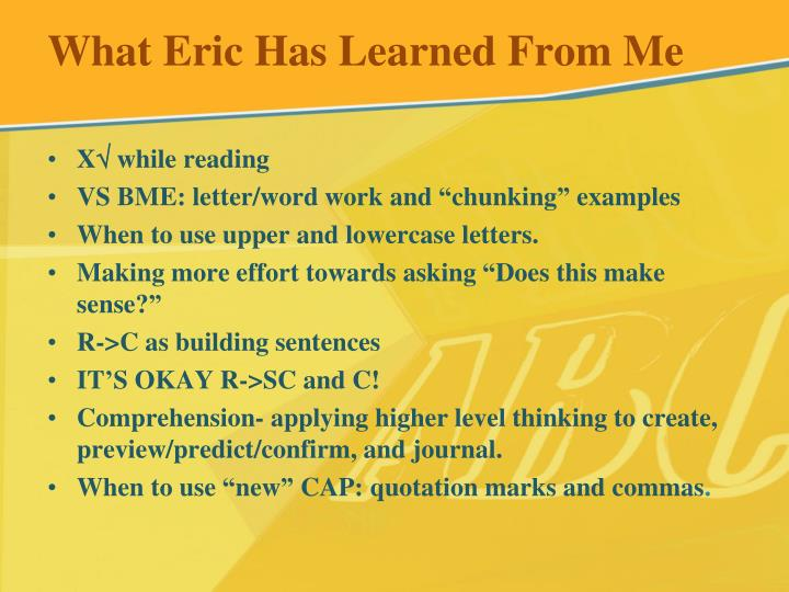 What Eric Has Learned From Me