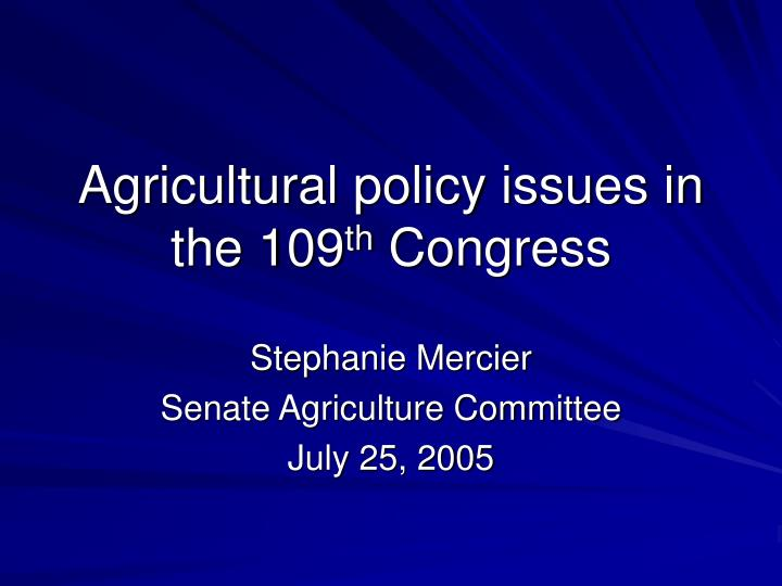 Agricultural policy issues in the 109 th congress
